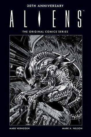 Aliens 30th Anniversary: The Original Comics Series by Mark A. Nelson, Mark Verheiden