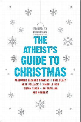 The Atheist's Guide to Christmas by Stephanie Meyers, Robin Harvie