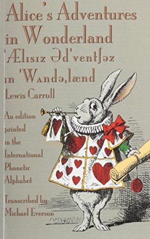 Alice's Adventures in Wonderland / 'Ælɪsɪz əd'ventʃəz ɪn 'Wᴧndəʴlænd: An Edition Printed in the International Phonetic Alphabet by John Tenniel, Lewis Carroll, Michael Everson