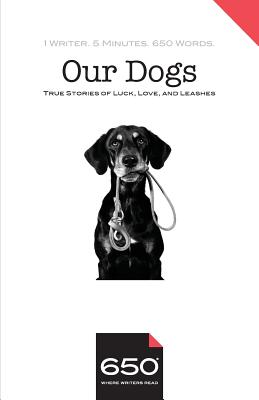 650 - Our Dogs: True Stories of Luck, Love, and Leashes by Joseph Goodrich, Michael Brandow, Alison Smith