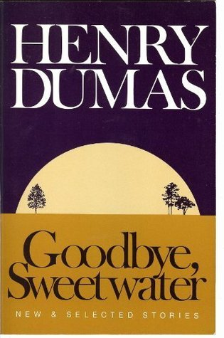 Goodbye, Sweetwater: New and Selected Stories by Henry Dumas, Eugene B. Redmond