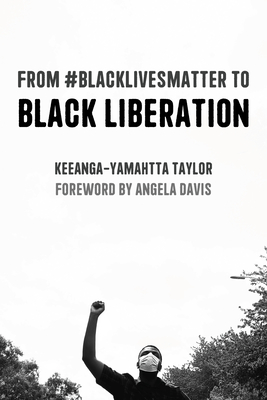 From #blacklivesmatter to Black Liberation: Expanded Second Edition by Keeanga-Yamahtta Taylor