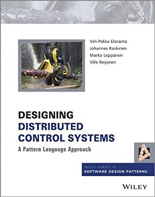 Designing Distributed Control Systems: A Pattern Language Approach by Ville Reijonen, Johannes Koskinen, Veli-Pekka Eloranta, Marko Lepp?nen
