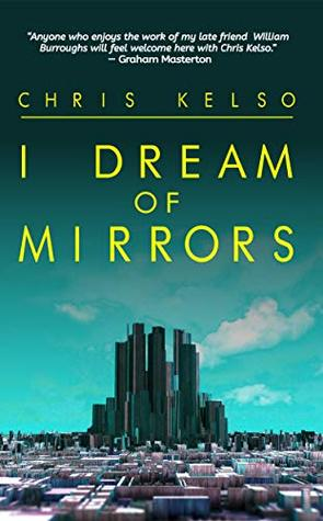 I Dream Of Mirrors by Chris Kelso