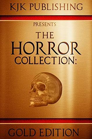 The Horror Collection: Gold Edition by Matthew V. Brockmeyer, Kevin J. Kennedy, Mike Duke, Lex H. Jones, Becky Narron, Amy Cross, J.C. Michael