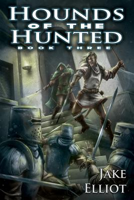 Hounds of the Hunted: Book Three by Jake Elliot