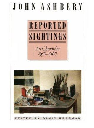 Reported Sightings: Art Chronicles, 1957-1987, by John Ashbery, David Bergman