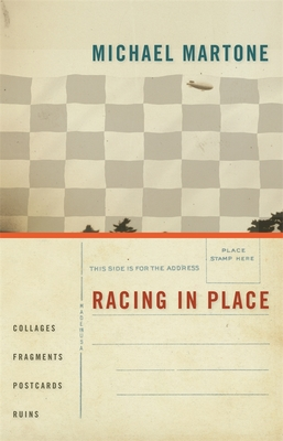 Racing in Place: Collages, Fragments, Postcards, Ruins by Michael Martone