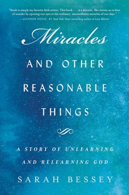 Miracles and Other Reasonable Things: A Story of Unlearning and Relearning God by Sarah Bessey