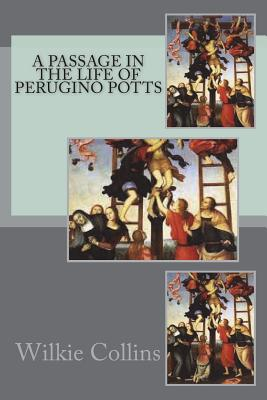 A Passage in the Life of Perugino Potts by Wilkie Collins
