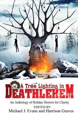 A Tree Lighting in Deathlehem: An Anthology of Holiday Horrors for Charity by Rose Blackthorn, Damascus Mincemeyer, Dave Jeffery