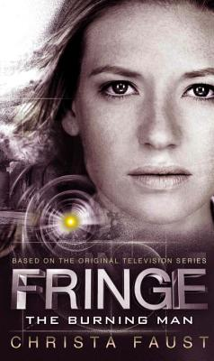 Fringe: The Burning Man by Christa Faust