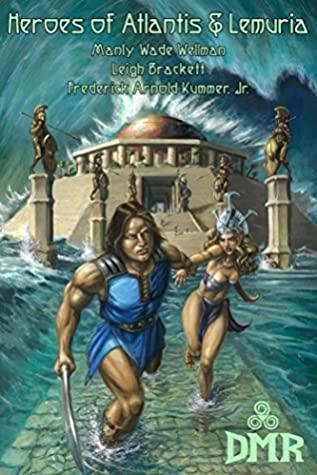 Heroes of Atlantis & Lemuria by Manly Wade Wellman, Frederick Arnold Kummer Jr., Leigh Brackett