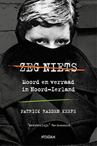 Zeg niets: Moord en verraad in Noord-Ierland by Patrick Radden Keefe