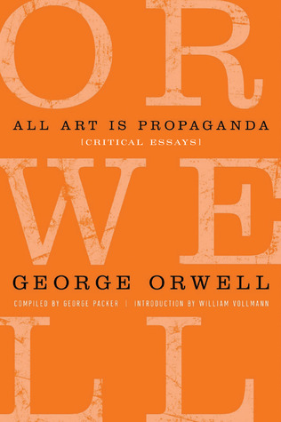 All Art is Propaganda: Critical Essays by George Orwell, Keith Gessen, George Packer