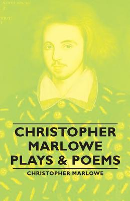 Christopher Marlowe - Plays & Poems by Christopher Marlowe