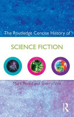 The Routledge Concise History of Science Fiction by Mark Bould