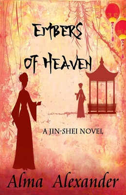 Embers of Heaven: A Jin-shei Novel by Alma Alexander