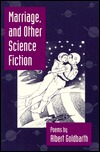 Marriage And Other Science Fiction by Albert Goldbarth