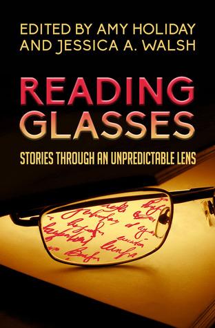 Reading Glasses: Stories Through an Unpredictable Lens by Amy Holiday, Richard Voza, K.T. Magrowski, Gregg Feistman, Neal Wooten, Randy Ribay, J.J. Steinfeld, Ray Rebmann, John Farquhar, Jessica A. Walsh, Christine L. Hardy, Bruce Capoferri, J. Keller Ford