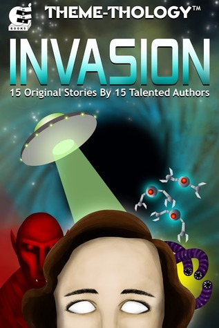Theme-Thology: Invasion (Theme-Thology, #1) by Bill Ries-Knight, R.A. Desilets, Jefferson Smith, Jeremiah Lewis, Jeremy Lichtman, Timothy Hurley, Charles Barouch, Aaron Wood, Mike Reeves-McMillan, Lisa A. Kramer, Micha Fire, Juan Ochoa, Michelle Mogil, Michael G. Williams, C.M. Stewart