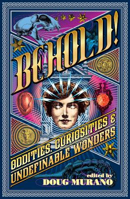 Behold!: Oddities, Curiosities and Undefinable Wonders by Ramsey Campbell, Neil Gaiman, Clive Barker