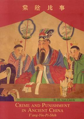Crime and Punishment in Ancient China: Tang-Yin-Pi-Shih by Robert van Gulik