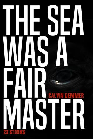 The Sea Was a Fair Master by Calvin Demmer, Gwendolyn Kiste