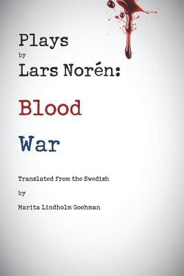Plays by Lars Noren: Blood -- War by Lars Noren