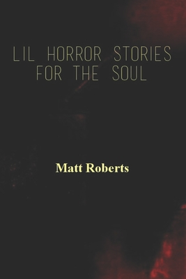 Lil Horror Stories For The Soul by Matt Roberts