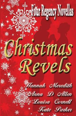 Christmas Revels: Four Regency Novellas by Kate Parker, Anna D. Allen, Louisa Cornell