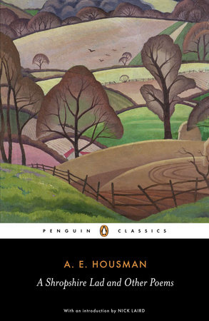 A Shropshire Lad and Other Poems - The Collected Poems of A.E. Housman by A.E. Housman, Archie Burnett
