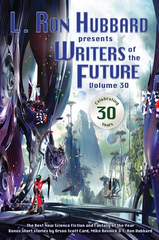 L. Ron Hubbard Presents Writers of the Future Volume 30 by L. Ron Hubbard, K.C. Norton, Stephen Hickman, C. Stuart Hardwick, Dave Wolverton, Val Linahn, Robert Silverberg, Terry Madden, Megan E. O'Keefe