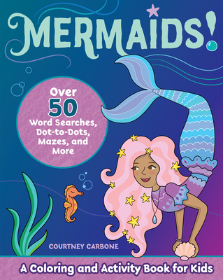 Mermaids!: A Coloring and Activity Book for Kids by Courtney Carbone