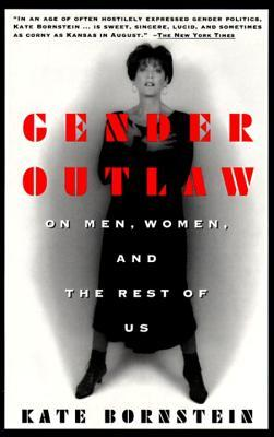 Gender Outlaw: On Men, Women and the Rest of Us by Kate Bornstein