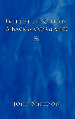 Willette Kotan: A Backward Glance by John Sheldon