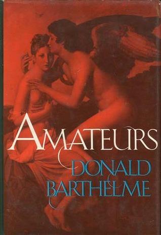 Amateurs by Donald Barthelme