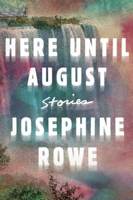 Here Until August: Stories by Josephine Rowe