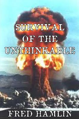 Survival of the Unthinkable by Fred Hamlin