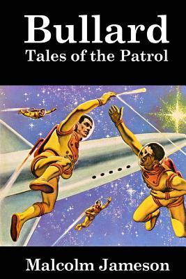 Bullard: Tales of the Patrol by Malcolm Jameson