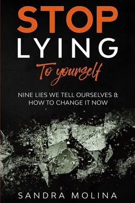 Stop Lying to yourself: nine lies we tell ourselves and how to change it now by Sandra Molina