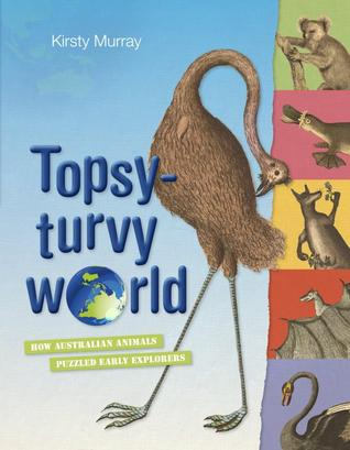 Topsy-turvy World : How Australian Animals Puzzled Early Explorers by Kirsty Murray