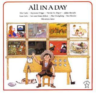 All in a Day by Leo Dillon, Gian Calvi, Mitsumasa Anno, Ron Brooks, Zhu Cheng Liang, Akiko Hayashi, Diane Dillon, Raymond Briggs, Eric Carle, Nicolai Ye. Popov