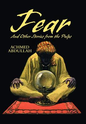 FEAR and Other Stories from the Pulps by Achmed Abdullah