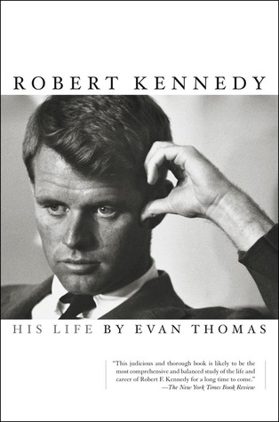 Robert Kennedy: His Life by Evan Thomas