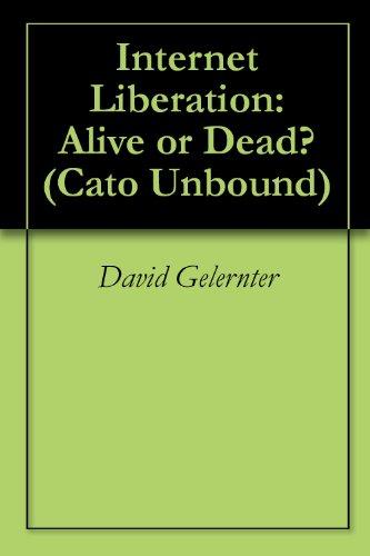 Internet Liberation: Alive or Dead? by David Gelernter, Glenn Reynolds, Jason Kuznicki, John Perry Barlow, Jaron Lanier, Eric S. Raymond
