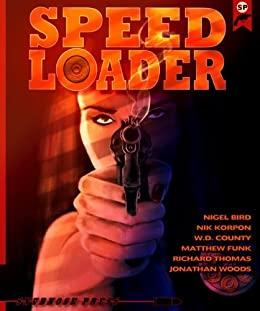 Speedloader by Sandra Ruttan, Nik Korpon, Richard Thomas, Jonathan Woods, Brian Lindenmuth, W.D. County, Matthew Funk, Nigel Bird