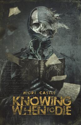 Knowing When to Die: Uncollected Stories by Mort Castle