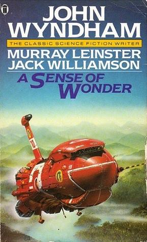 A Sense of Wonder by John Wyndham, Murray Leinster, Jack Williamson