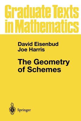 The Geometry of Schemes by Joe Harris, David Eisenbud
